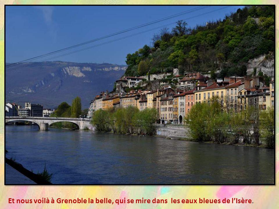 Et nous voilà à Grenoble la belle, qui se mire dans les eaux bleues de l'Isère.
