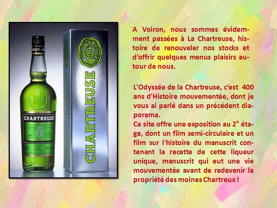 A Voiron, nous sommes évidem-ment passées à La Chartreuse, his-toire de renouveler nos stocks et d'offrir quelques menus plaisirs au-tour de nous.