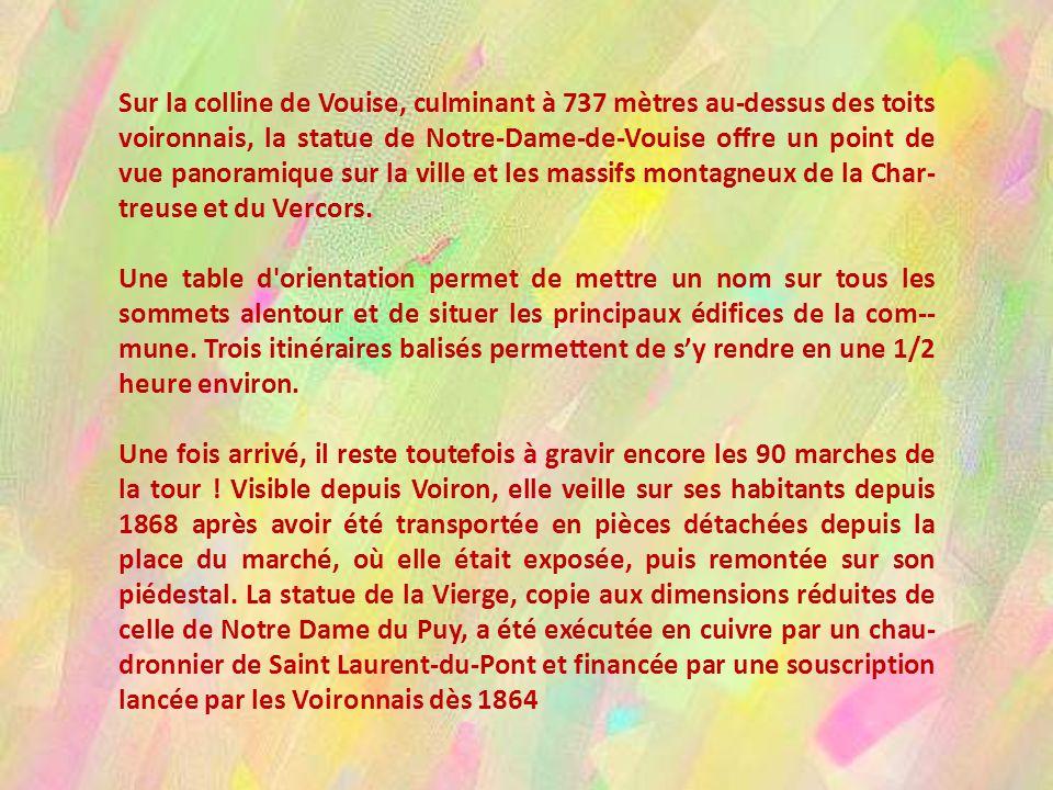 Sur la colline de Vouise, culminant à 737 mètres au-dessus des toits voironnais, la statue de Notre-Dame-de-Vouise offre un point de vue panoramique sur la ville et les massifs montagneux de la Char-treuse et du Vercors.
