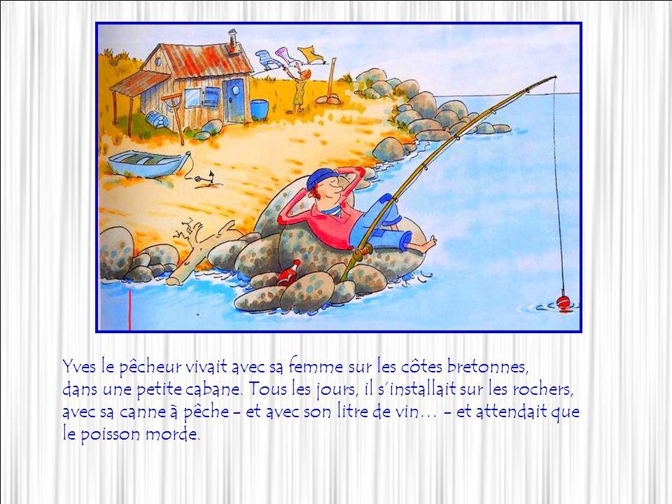 Yves le pêcheur vivait avec sa femme sur les côtes bretonnes,