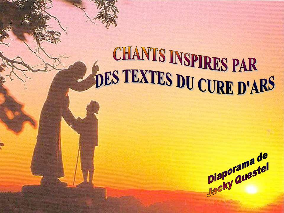 CHANTS INSPIRES PAR DES TEXTES DU CURE D ARS