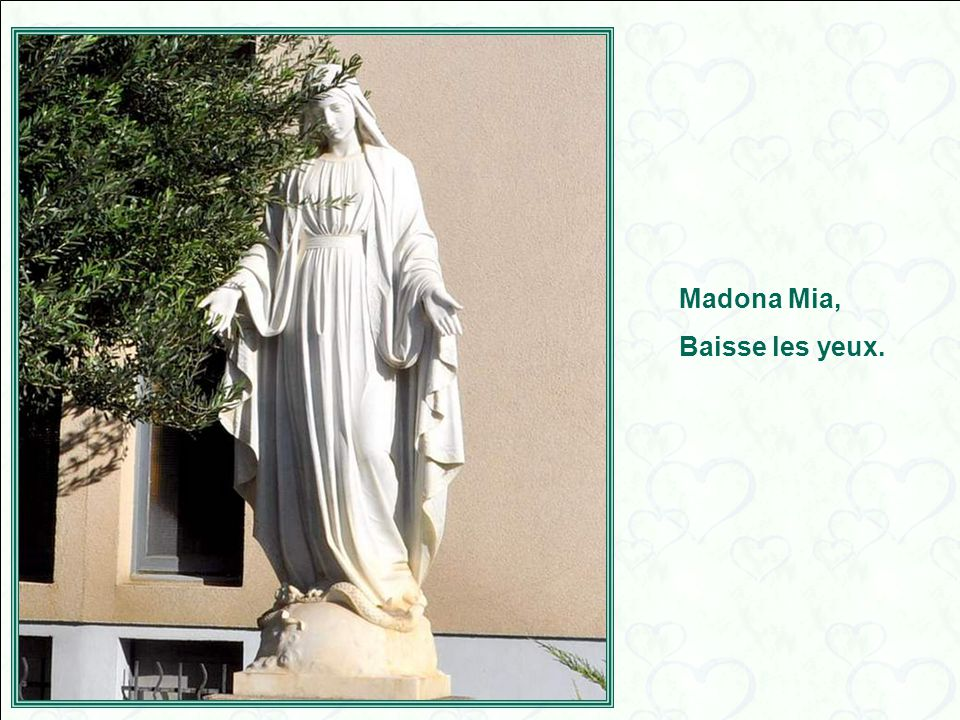Madona Mia, Baisse les yeux.