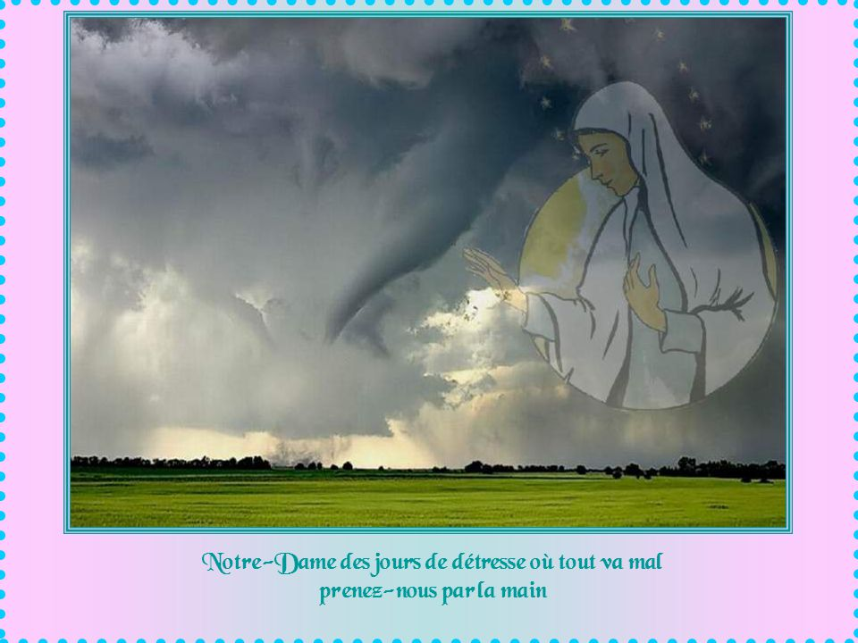 Notre-Dame des jours de détresse où tout va mal prenez-nous par la main