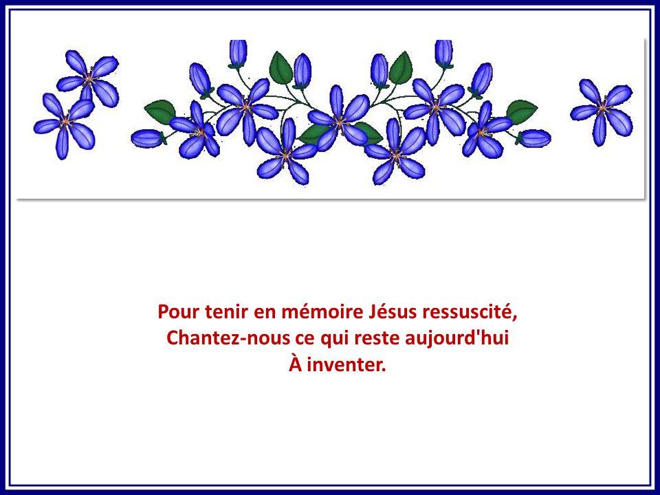 Pour tenir en mémoire Jésus ressuscité,