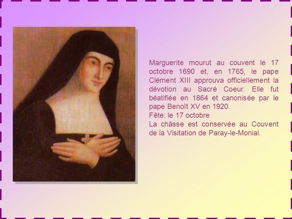 Marguerite mourut au couvent le 17 octobre 1690 et, en 1765, le pape Clément XIII approuva officiellement la dévotion au Sacré Coeur. Elle fut béatifiée en 1864 et canonisée par le pape Benoît XV en 1920.