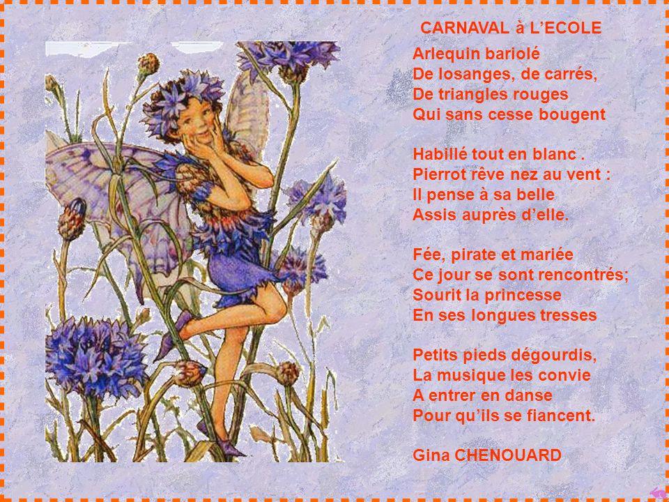 CARNAVAL à L'ECOLE Arlequin bariolé De losanges, de carrés, De triangles rouges Qui sans cesse bougent.