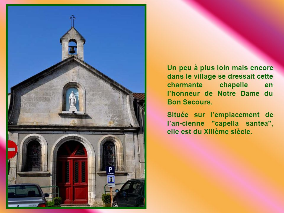 Un peu à plus loin mais encore dans le village se dressait cette charmante chapelle en l'honneur de Notre Dame du Bon Secours.