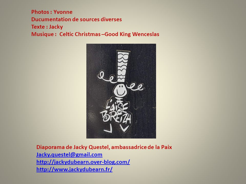 Photos : Yvonne Ducumentation de sources diverses. Texte : Jacky. Musique : Celtic Christmas –Good King Wenceslas.