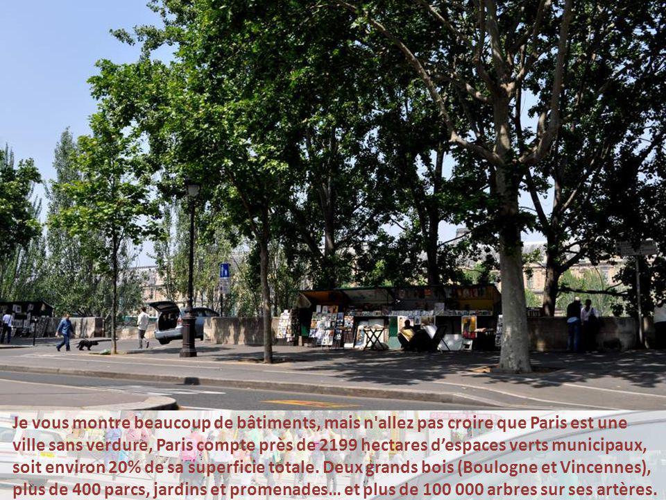 Je vous montre beaucoup de bâtiments, mais n allez pas croire que Paris est une ville sans verdure, Paris compte près de 2199 hectares d'espaces verts municipaux, soit environ 20% de sa superficie totale.