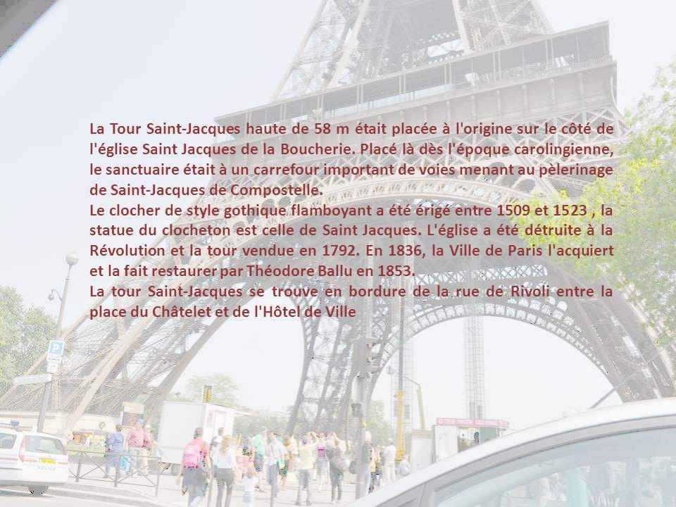La Tour Saint-Jacques haute de 58 m était placée à l origine sur le côté de l église Saint Jacques de la Boucherie. Placé là dès l époque carolingienne, le sanctuaire était à un carrefour important de voies menant au pèlerinage de Saint-Jacques de Compostelle.