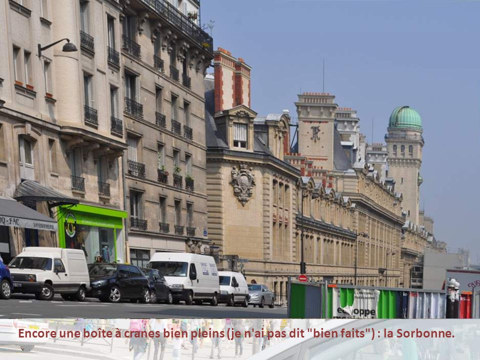 Encore une boîte à cranes bien pleins (je n ai pas dit bien faits ) : la Sorbonne.