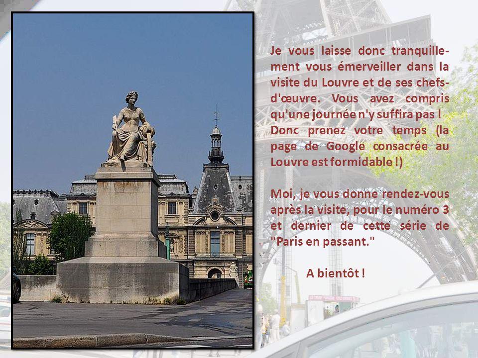 Je vous laisse donc tranquille-ment vous émerveiller dans la visite du Louvre et de ses chefs-d œuvre. Vous avez compris qu une journée n y suffira pas !