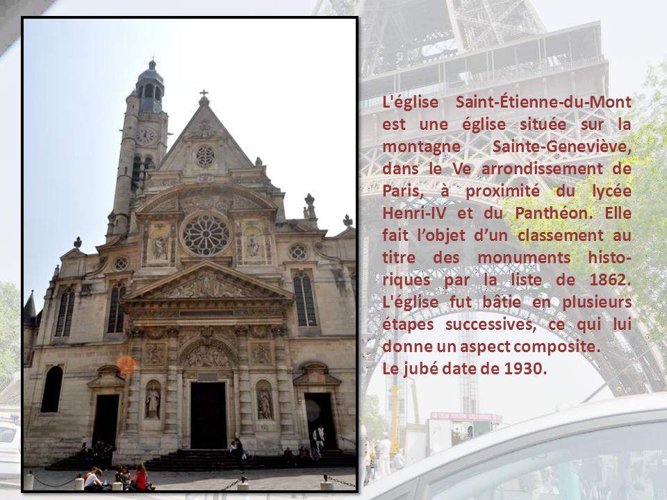 L église Saint-Étienne-du-Mont est une église située sur la montagne Sainte-Geneviève, dans le Ve arrondissement de Paris, à proximité du lycée Henri-IV et du Panthéon. Elle fait l'objet d'un classement au titre des monuments histo-riques par la liste de 1862. L église fut bâtie en plusieurs étapes successives, ce qui lui donne un aspect composite.