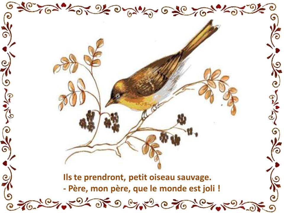 Ils te prendront, petit oiseau sauvage.