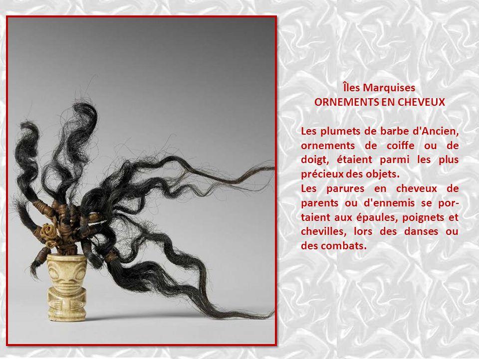 Îles Marquises ORNEMENTS EN CHEVEUX. Les plumets de barbe d Ancien, ornements de coiffe ou de doigt, étaient parmi les plus précieux des objets.