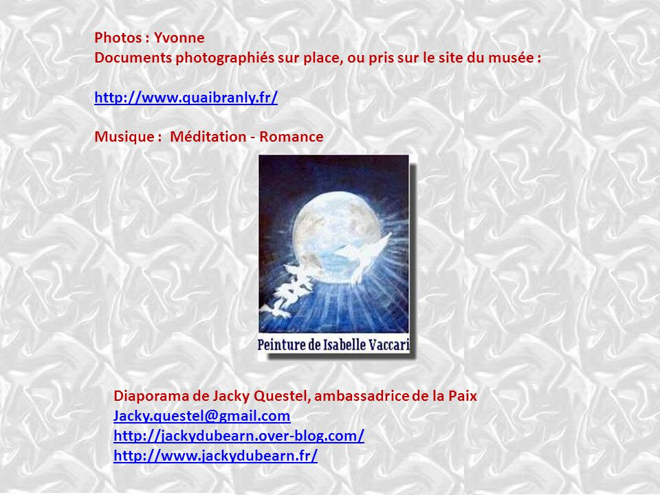 Photos : Yvonne Documents photographiés sur place, ou pris sur le site du musée : http://www.quaibranly.fr/
