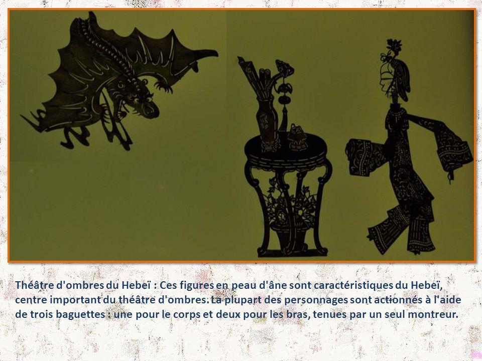 Théâtre d ombres du Hebeï : Ces figures en peau d âne sont caractéristiques du Hebeï, centre important du théâtre d ombres.
