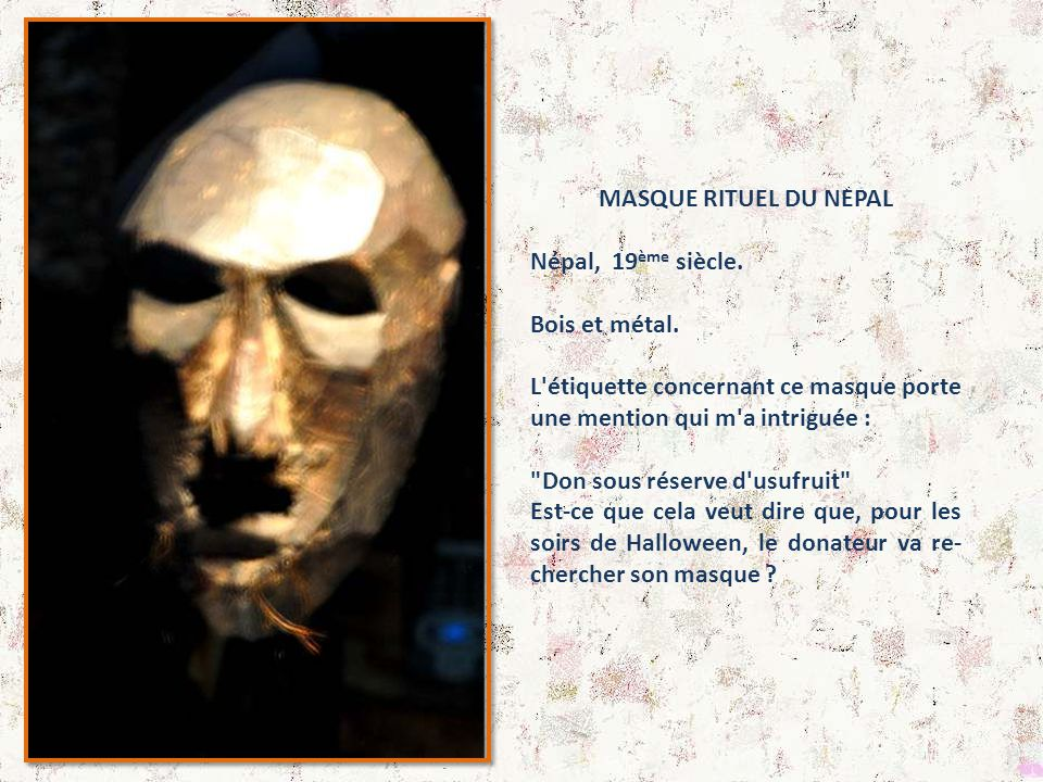 MASQUE RITUEL DU NEPAL Népal, 19ème siècle. Bois et métal. L étiquette concernant ce masque porte une mention qui m a intriguée :