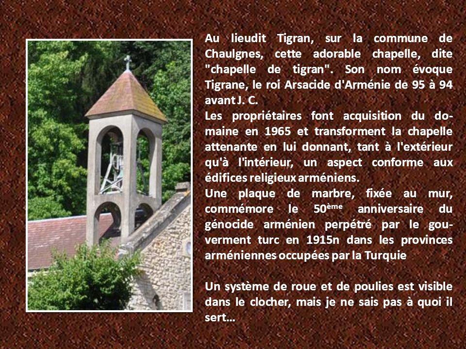 Au lieudit Tigran, sur la commune de Chaulgnes, cette adorable chapelle, dite chapelle de tigran . Son nom évoque Tigrane, le roi Arsacide d Arménie de 95 à 94 avant J. C.