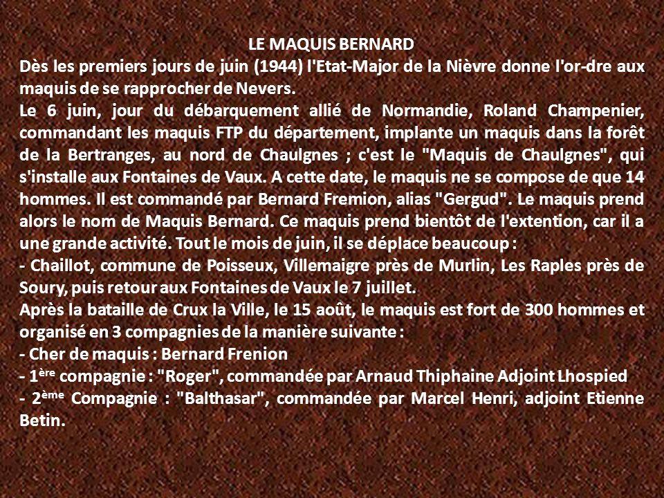 LE MAQUIS BERNARD Dès les premiers jours de juin (1944) l Etat-Major de la Nièvre donne l or-dre aux maquis de se rapprocher de Nevers.