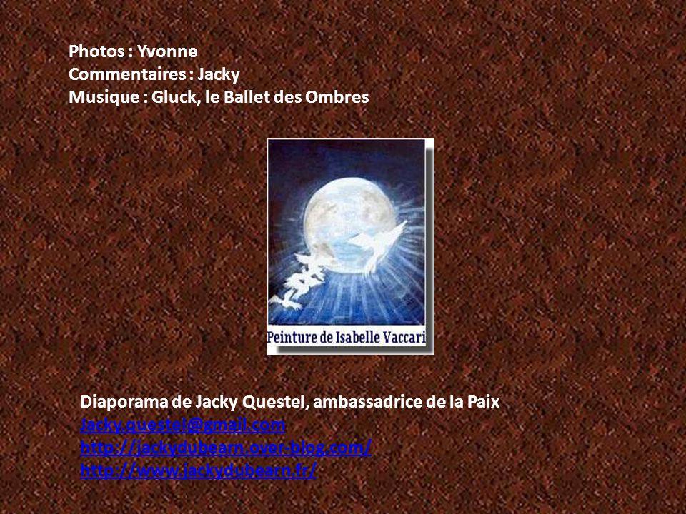 Photos : Yvonne Commentaires : Jacky. Musique : Gluck, le Ballet des Ombres. Diaporama de Jacky Questel, ambassadrice de la Paix.