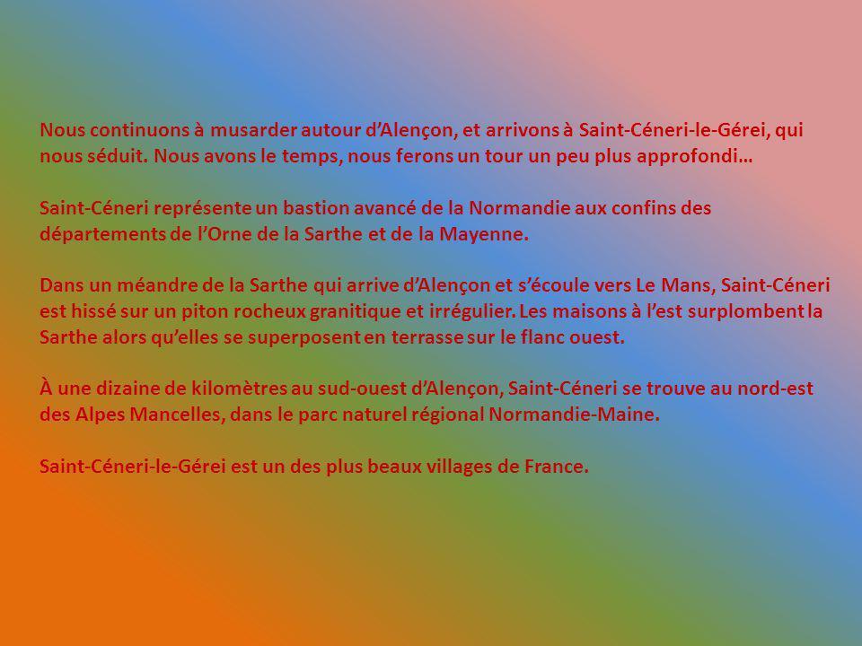 Nous continuons à musarder autour d'Alençon, et arrivons à Saint-Céneri-le-Gérei, qui nous séduit. Nous avons le temps, nous ferons un tour un peu plus approfondi…
