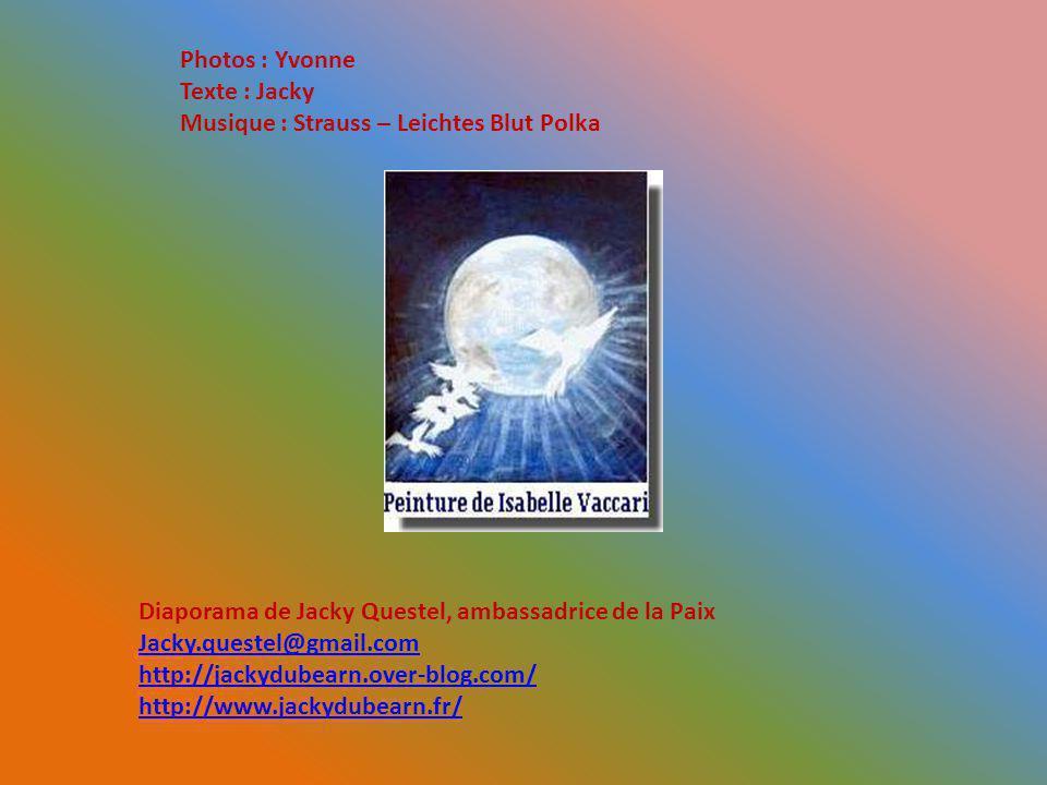 Photos : Yvonne Texte : Jacky. Musique : Strauss – Leichtes Blut Polka. Diaporama de Jacky Questel, ambassadrice de la Paix.