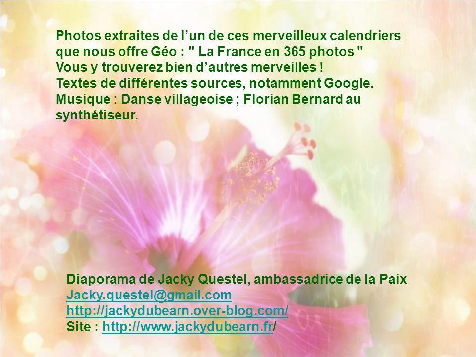Photos extraites de l'un de ces merveilleux calendriers que nous offre Géo : La France en 365 photos Vous y trouverez bien d'autres merveilles !