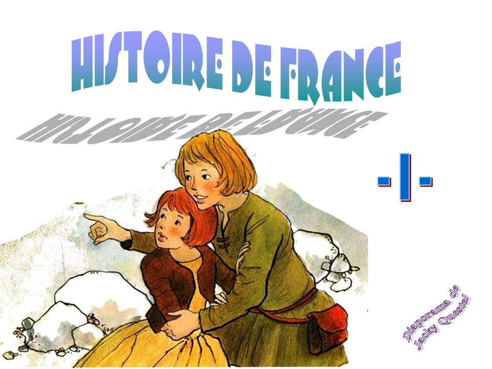HISTOIRE DE FRANCE - I - Diaporama de Jacky Questel