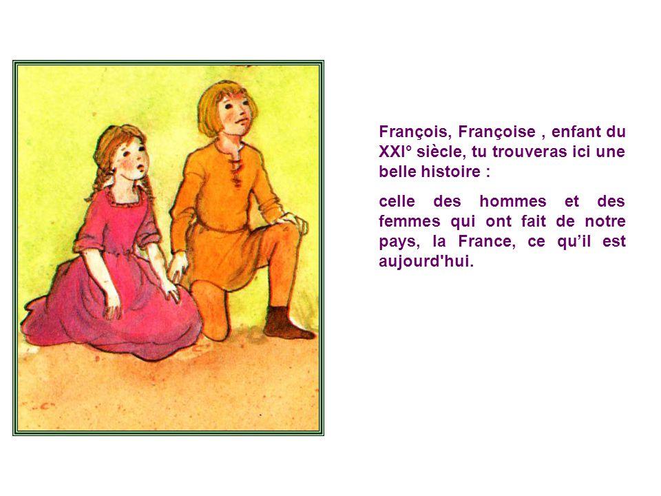 François, Françoise , enfant du XXI° siècle, tu trouveras ici une belle histoire :