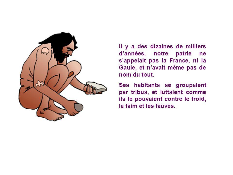 Il y a des dizaines de milliers d'années, notre patrie ne s'appelait pas la France, ni la Gaule, et n'avait même pas de nom du tout.