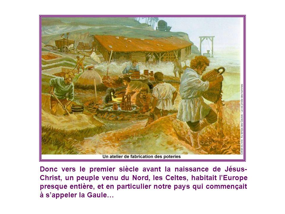 Donc vers le premier siècle avant la naissance de Jésus-Christ, un peuple venu du Nord, les Celtes, habitait l'Europe presque entière, et en particulier notre pays qui commençait à s'appeler la Gaule…