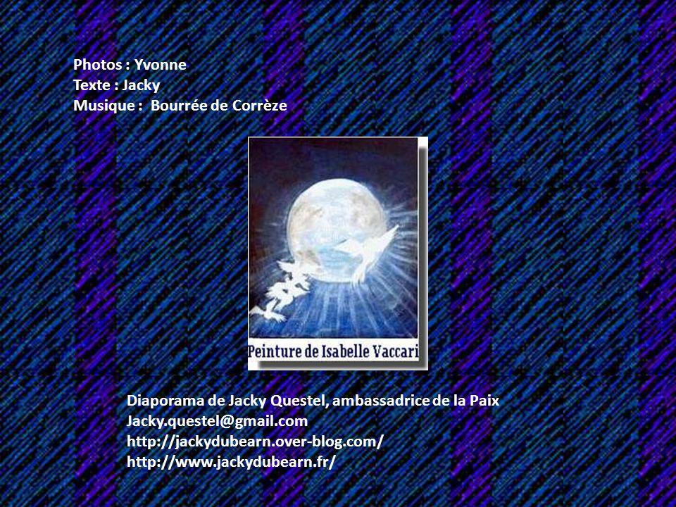 Photos : Yvonne Texte : Jacky. Musique : Bourrée de Corrèze. Diaporama de Jacky Questel, ambassadrice de la Paix.