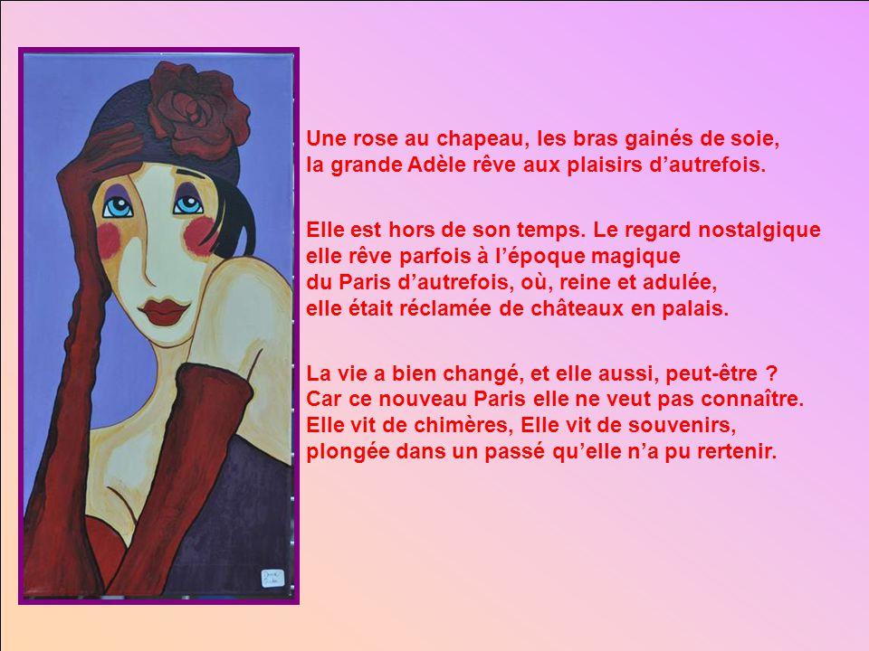 Une rose au chapeau, les bras gainés de soie, la grande Adèle rêve aux plaisirs d'autrefois.