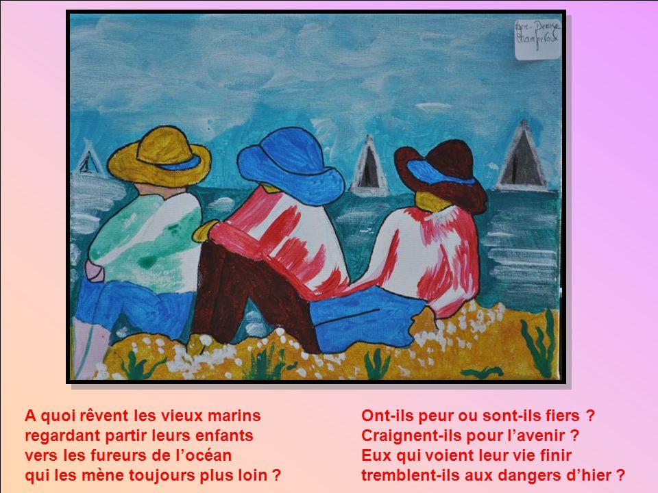 A quoi rêvent les vieux marins regardant partir leurs enfants vers les fureurs de l'océan qui les mène toujours plus loin