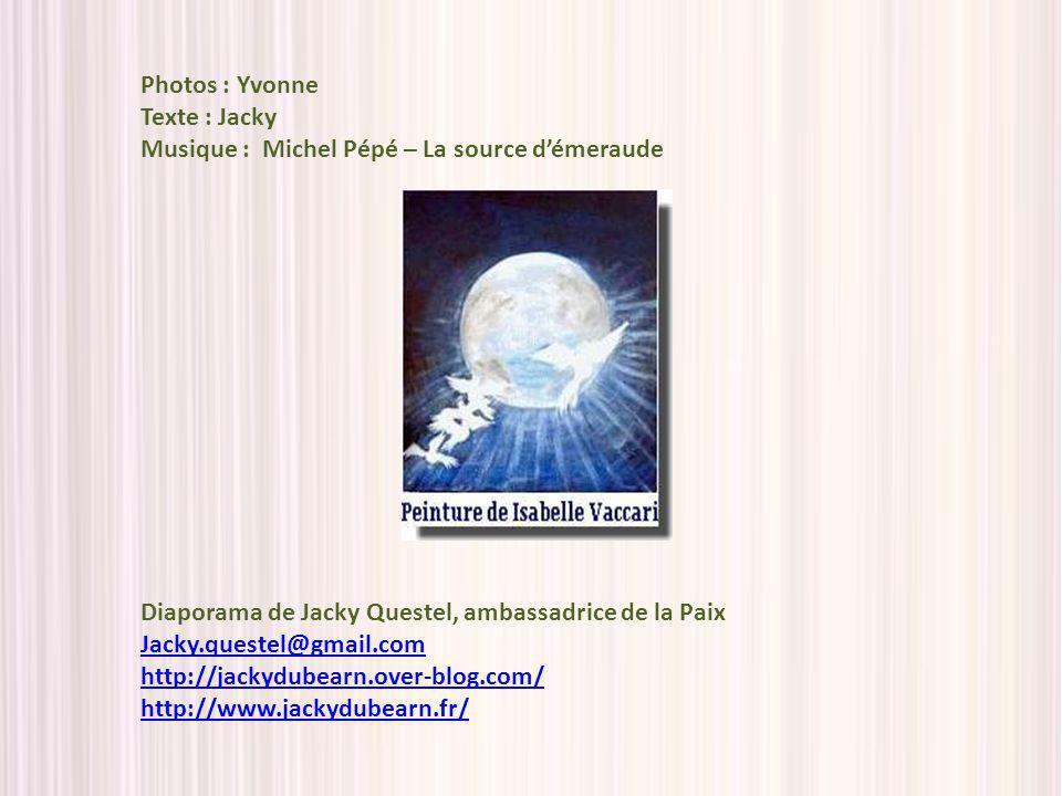 Photos : Yvonne Texte : Jacky. Musique : Michel Pépé – La source d'émeraude. Diaporama de Jacky Questel, ambassadrice de la Paix.