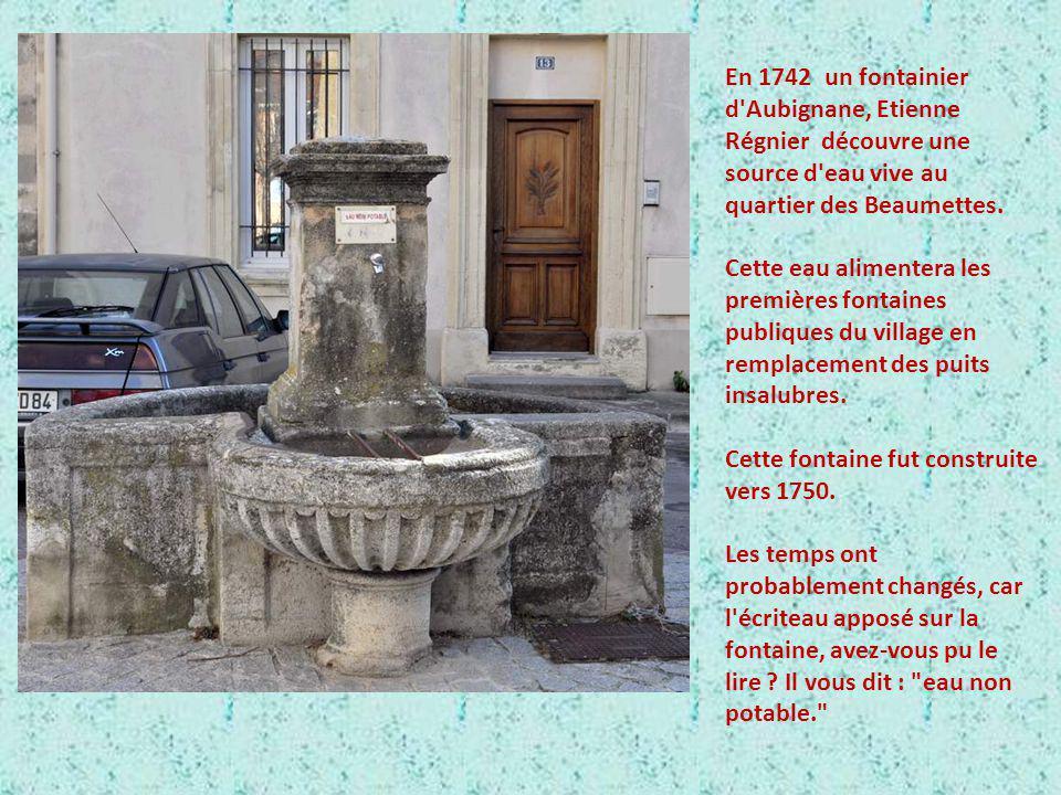En 1742 un fontainier d Aubignane, Etienne Régnier découvre une source d eau vive au quartier des Beaumettes.