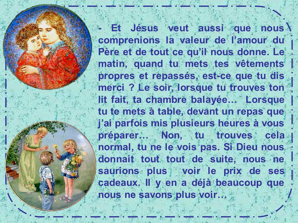 - Et Jésus veut aussi que nous comprenions la valeur de l'amour du Père et de tout ce qu'il nous donne.