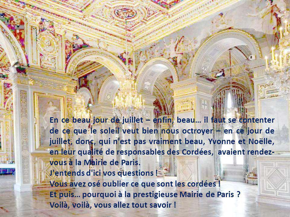 En ce beau jour de juillet – enfin, beau… il faut se contenter de ce que le soleil veut bien nous octroyer – en ce jour de juillet, donc, qui n est pas vraiment beau, Yvonne et Noëlle, en leur qualité de responsables des Cordées, avaient rendez-vous à la Mairie de Paris.