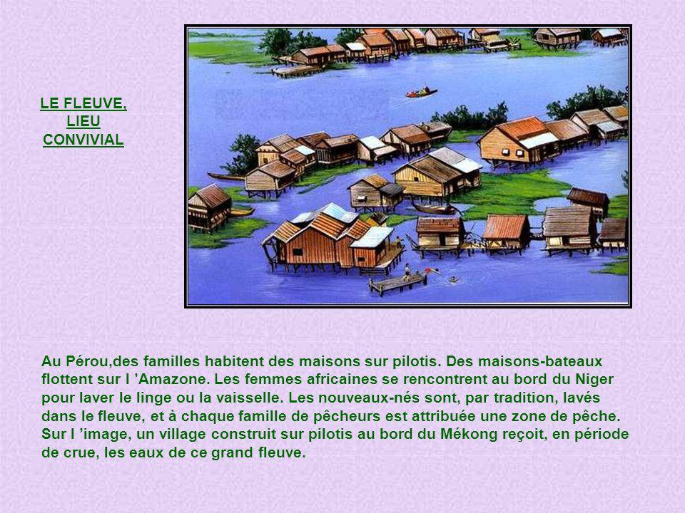 LE FLEUVE, LIEU. CONVIVIAL. Au Pérou,des familles habitent des maisons sur pilotis. Des maisons-bateaux.