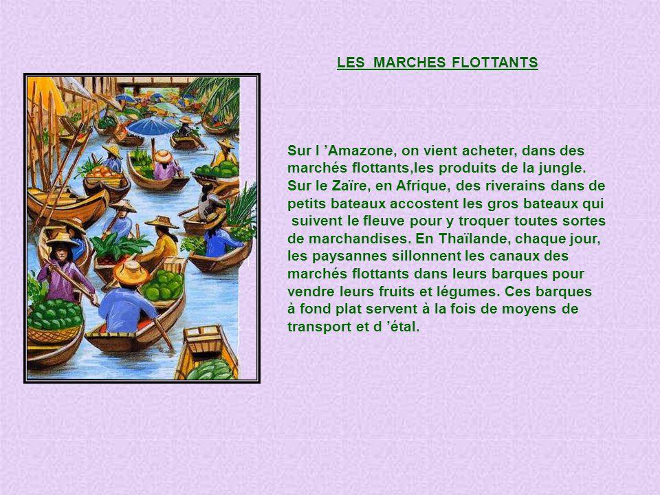 LES MARCHES FLOTTANTS Sur l 'Amazone, on vient acheter, dans des. marchés flottants,les produits de la jungle.