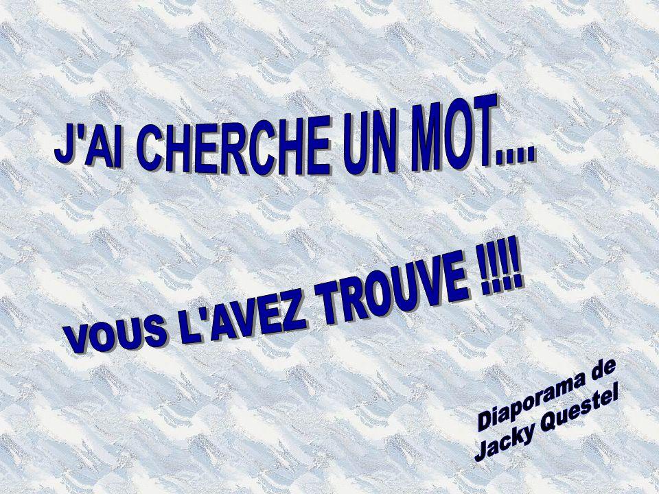 J AI CHERCHE UN MOT.... VOUS L AVEZ TROUVE !!!! Diaporama de
