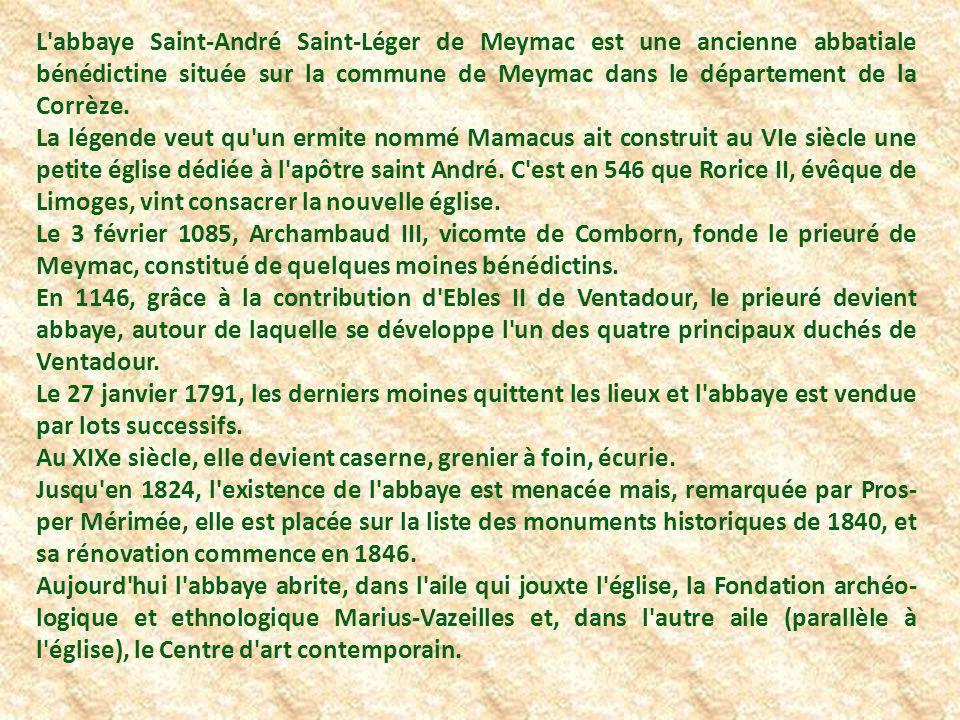 L abbaye Saint-André Saint-Léger de Meymac est une ancienne abbatiale bénédictine située sur la commune de Meymac dans le département de la Corrèze.