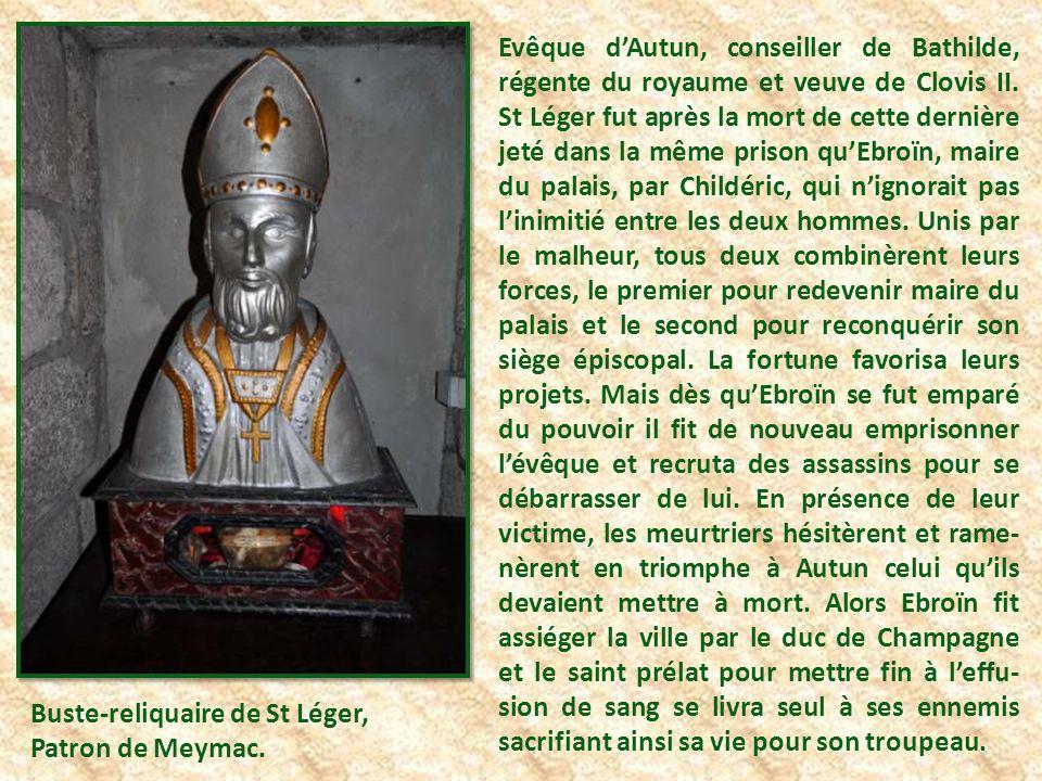 Evêque d'Autun, conseiller de Bathilde, régente du royaume et veuve de Clovis II. St Léger fut après la mort de cette dernière jeté dans la même prison qu'Ebroïn, maire du palais, par Childéric, qui n'ignorait pas l'inimitié entre les deux hommes. Unis par le malheur, tous deux combinèrent leurs forces, le premier pour redevenir maire du palais et le second pour reconquérir son siège épiscopal. La fortune favorisa leurs projets. Mais dès qu'Ebroïn se fut emparé du pouvoir il fit de nouveau emprisonner l'évêque et recruta des assassins pour se débarrasser de lui. En présence de leur victime, les meurtriers hésitèrent et rame-nèrent en triomphe à Autun celui qu'ils devaient mettre à mort. Alors Ebroïn fit assiéger la ville par le duc de Champagne et le saint prélat pour mettre fin à l'effu-sion de sang se livra seul à ses ennemis sacrifiant ainsi sa vie pour son troupeau.