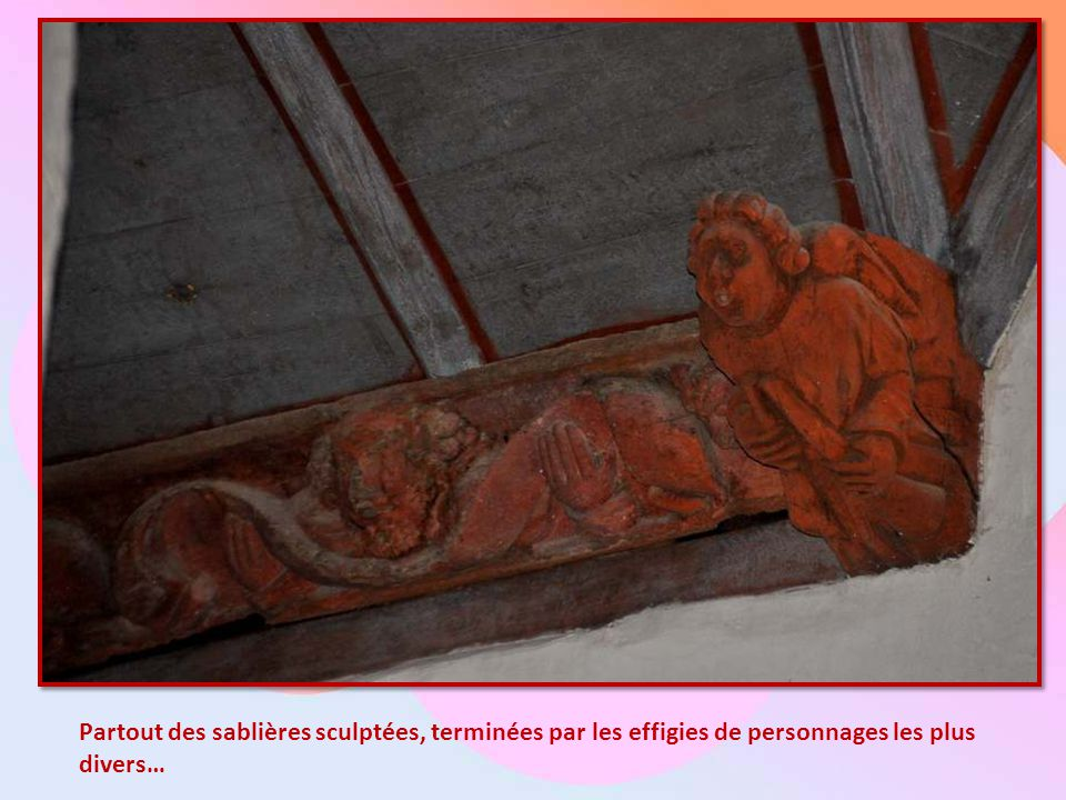 Partout des sablières sculptées, terminées par les effigies de personnages les plus divers…