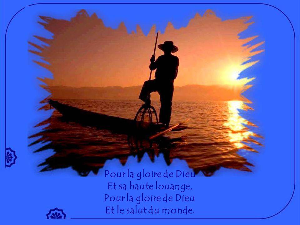 Pour la gloire de Dieu Et sa haute louange, Et le salut du monde.