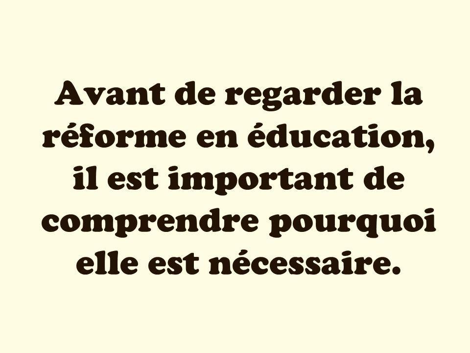 Avant de regarder la réforme en éducation, il est important de comprendre pourquoi elle est nécessaire.