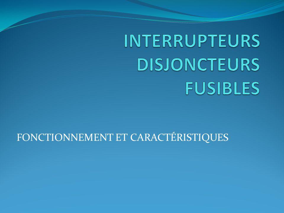 INTERRUPTEURS DISJONCTEURS FUSIBLES