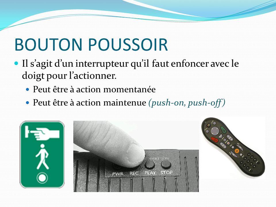 BOUTON POUSSOIR Il s'agit d'un interrupteur qu'il faut enfoncer avec le doigt pour l'actionner. Peut être à action momentanée.