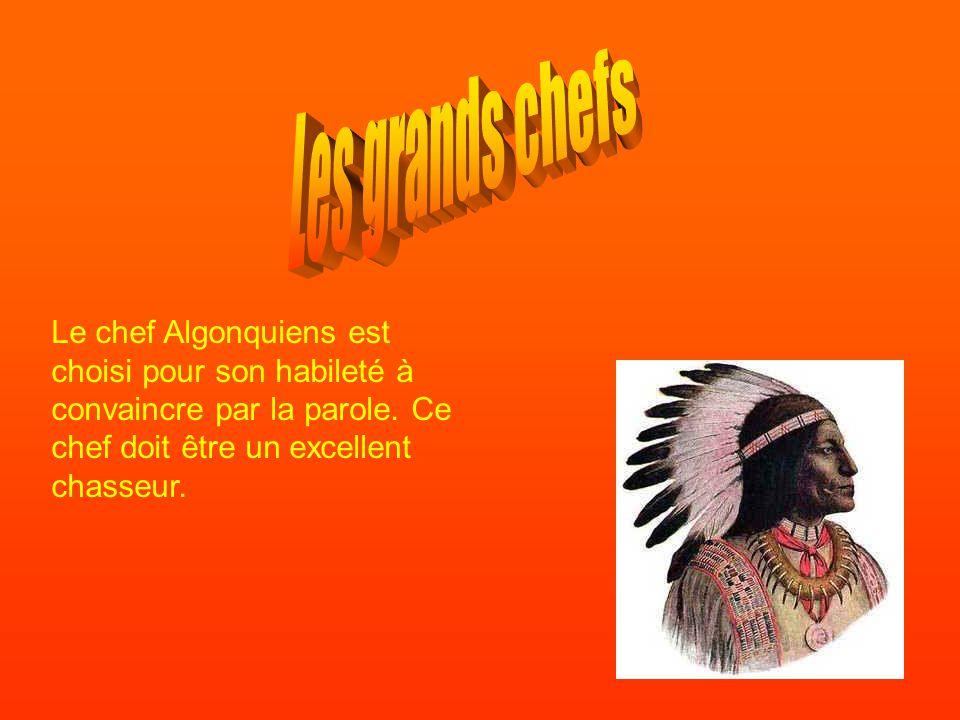 Les grands chefs Le chef Algonquiens est choisi pour son habileté à convaincre par la parole.